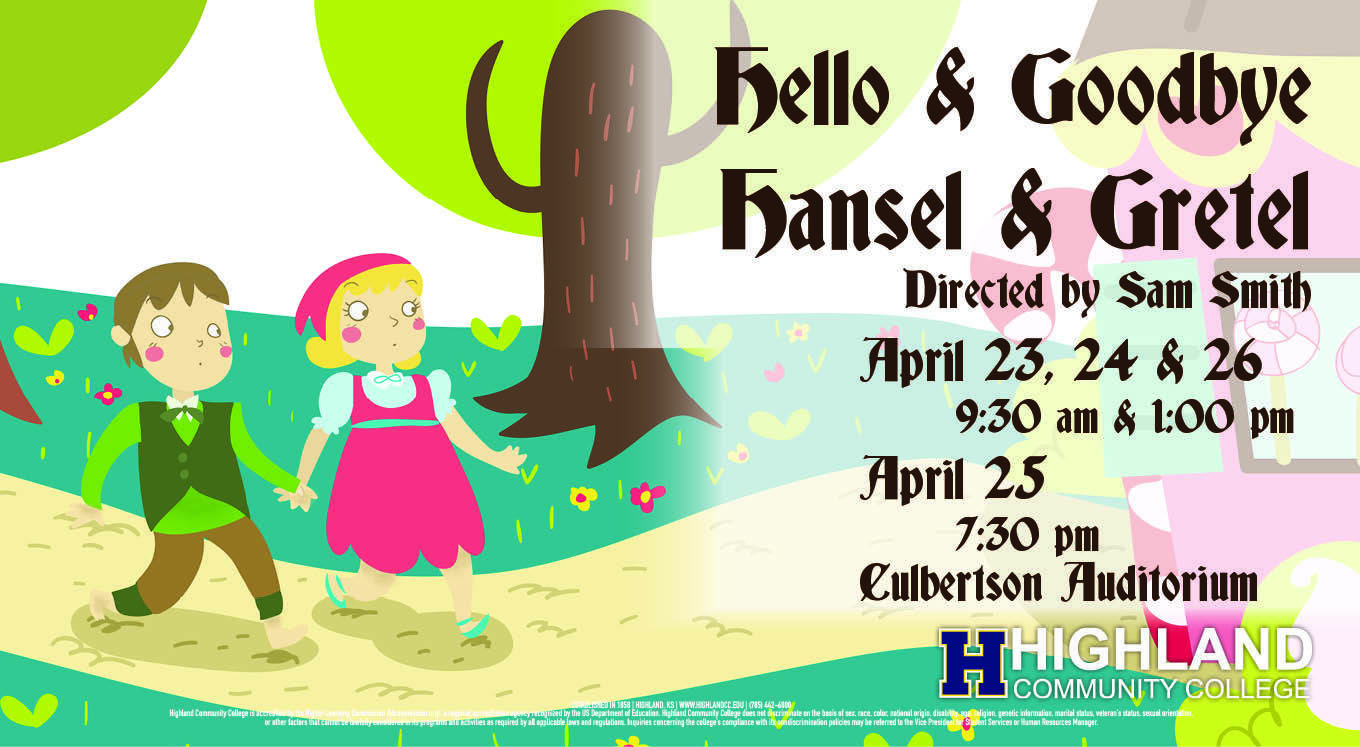Highland Community College Fine Arts Department Presents Hello & Goodbye Hansel & Gretel Opening April 23